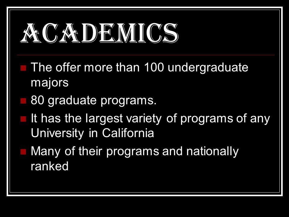 Academics The offer more than 100 undergraduate majors 80 graduate programs.