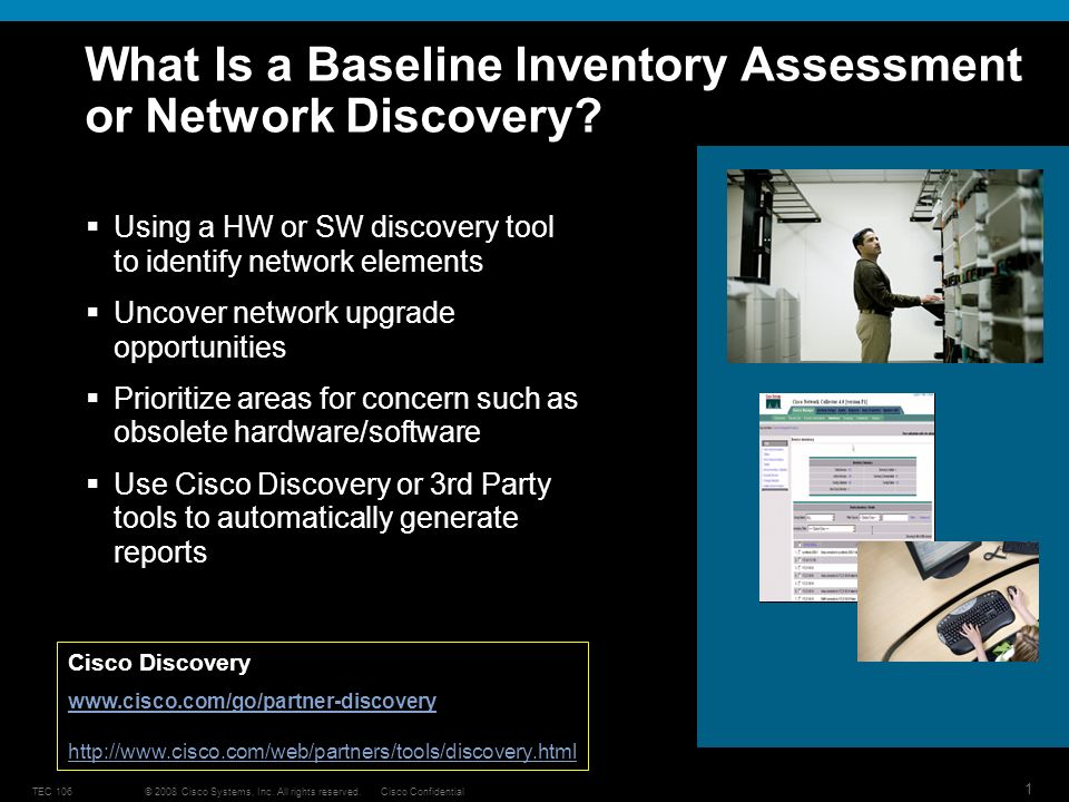 © 2008 Cisco Systems, Inc. All rights reserved.Cisco ConfidentialTEC 106 1 What Is a Baseline Inventory Assessment or Network Discovery? Using a HW or