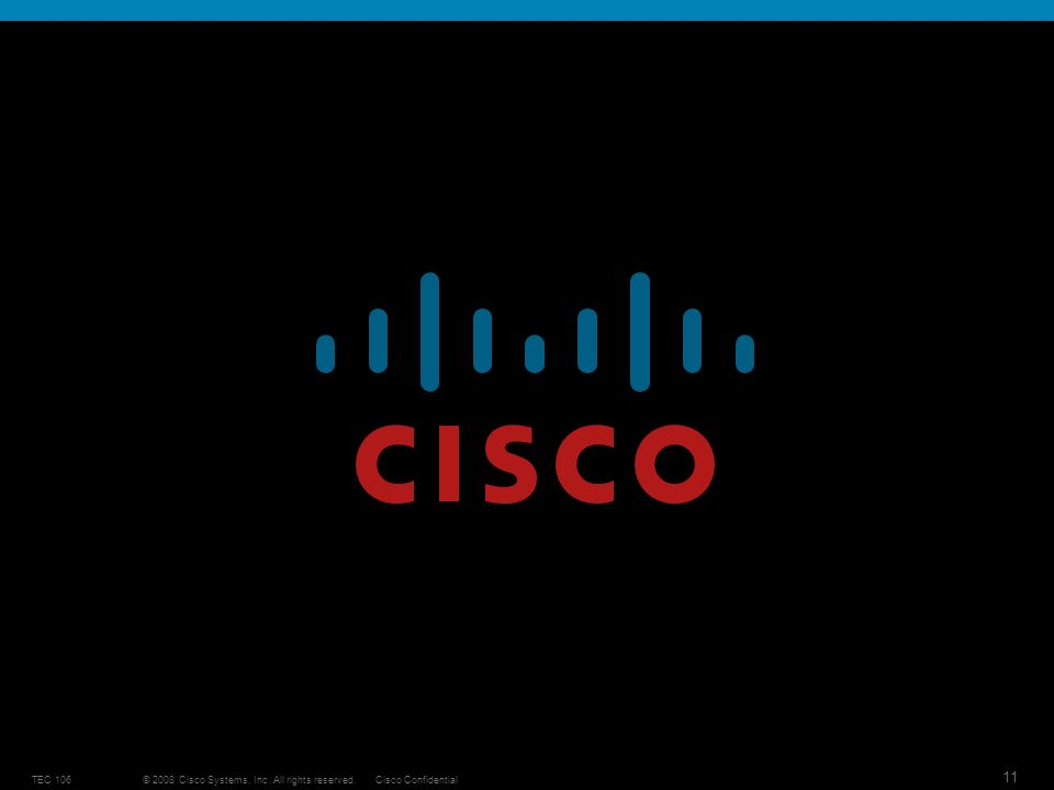 © 2008 Cisco Systems, Inc. All rights reserved.Cisco ConfidentialTEC 106 11