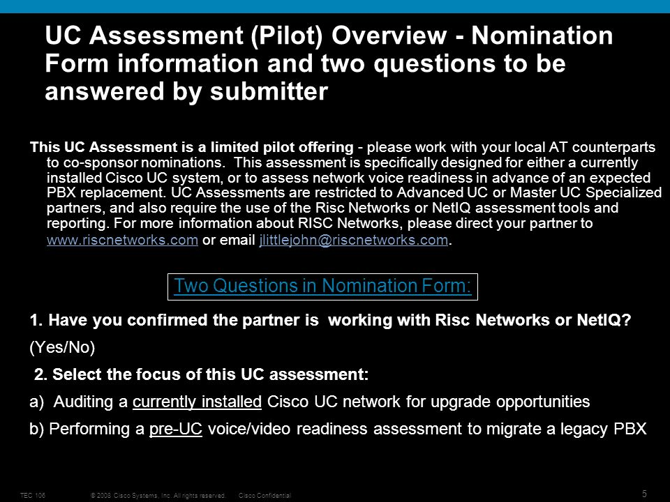 © 2008 Cisco Systems, Inc. All rights reserved.Cisco ConfidentialTEC 106 5 UC Assessment (Pilot) Overview - Nomination Form information and two questi