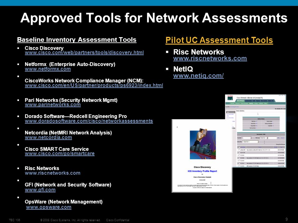 © 2008 Cisco Systems, Inc. All rights reserved.Cisco ConfidentialTEC 106 9 Approved Tools for Network Assessments Baseline Inventory Assessment Tools