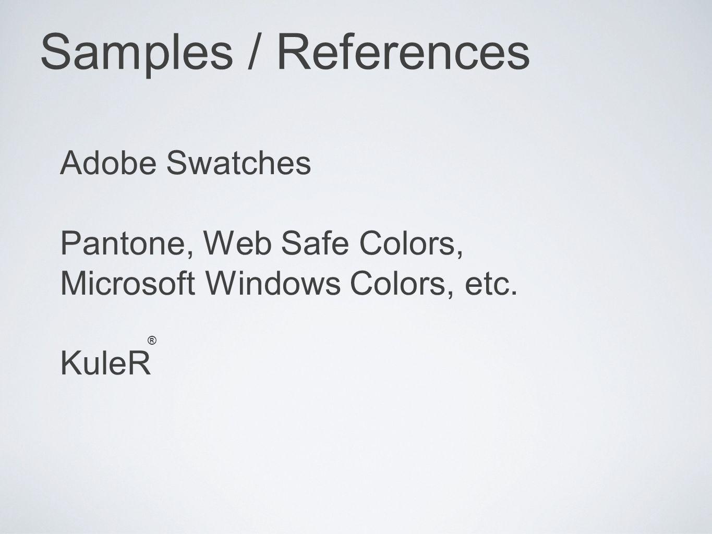 Adobe Swatches Pantone, Web Safe Colors, Microsoft Windows Colors, etc. KuleR Samples / References ®