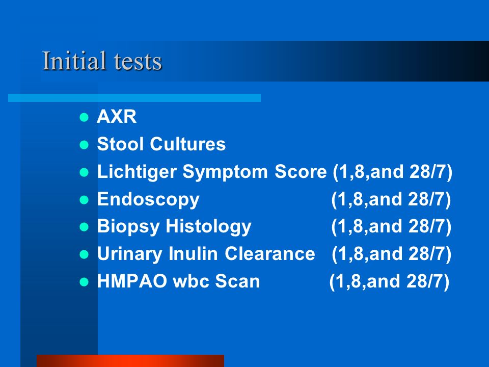 Initial tests AXR Stool Cultures Lichtiger Symptom Score (1,8,and 28/7) Endoscopy (1,8,and 28/7) Biopsy Histology (1,8,and 28/7) Urinary Inulin Cleara