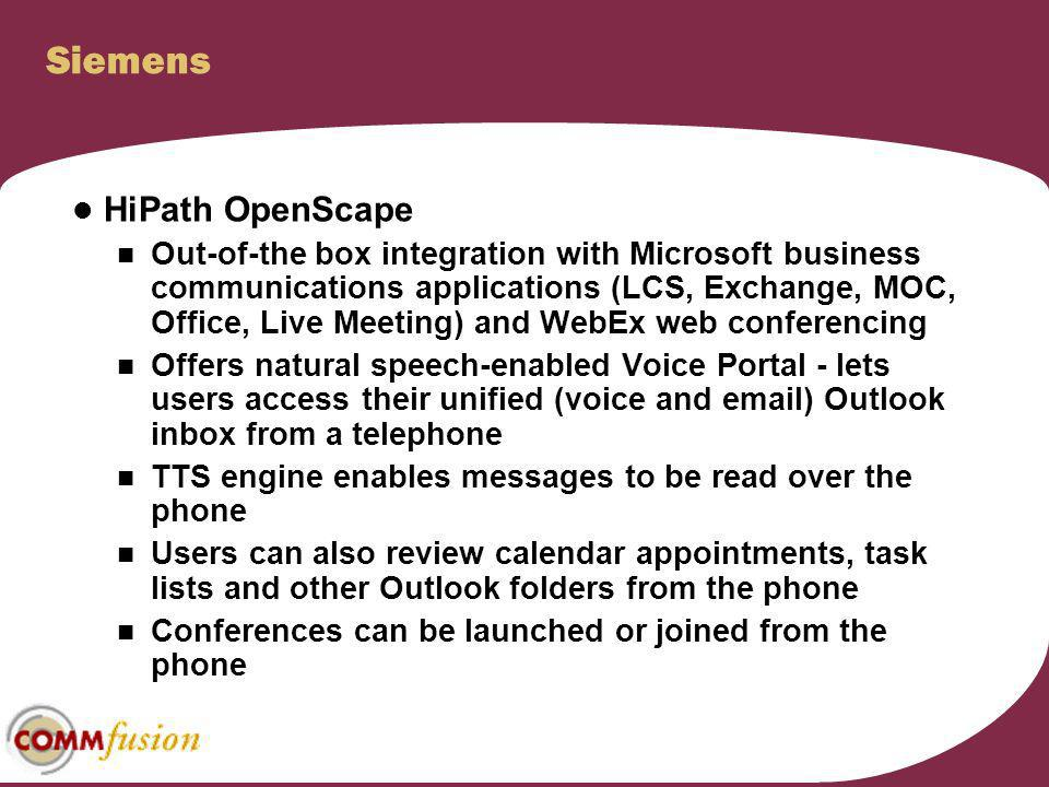 Siemens HiPath OpenScape Out-of-the box integration with Microsoft business communications applications (LCS, Exchange, MOC, Office, Live Meeting) and