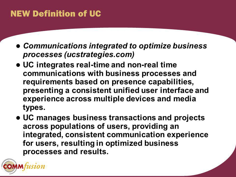 NEW Definition of UC Communications integrated to optimize business processes (ucstrategies.com) UC integrates real-time and non-real time communicati