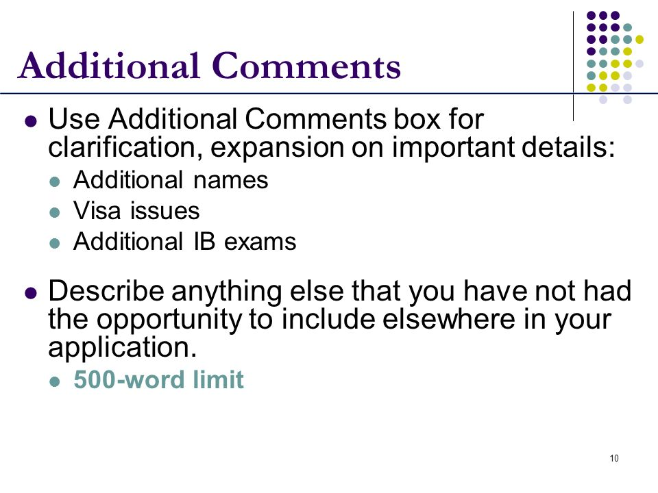 10 Additional Comments Use Additional Comments box for clarification, expansion on important details: Additional names Visa issues Additional IB exams