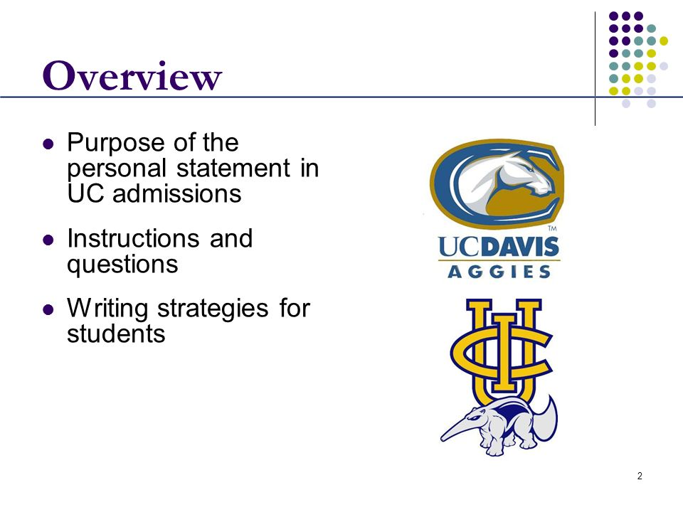 2 Overview Purpose of the personal statement in UC admissions Instructions and questions Writing strategies for students
