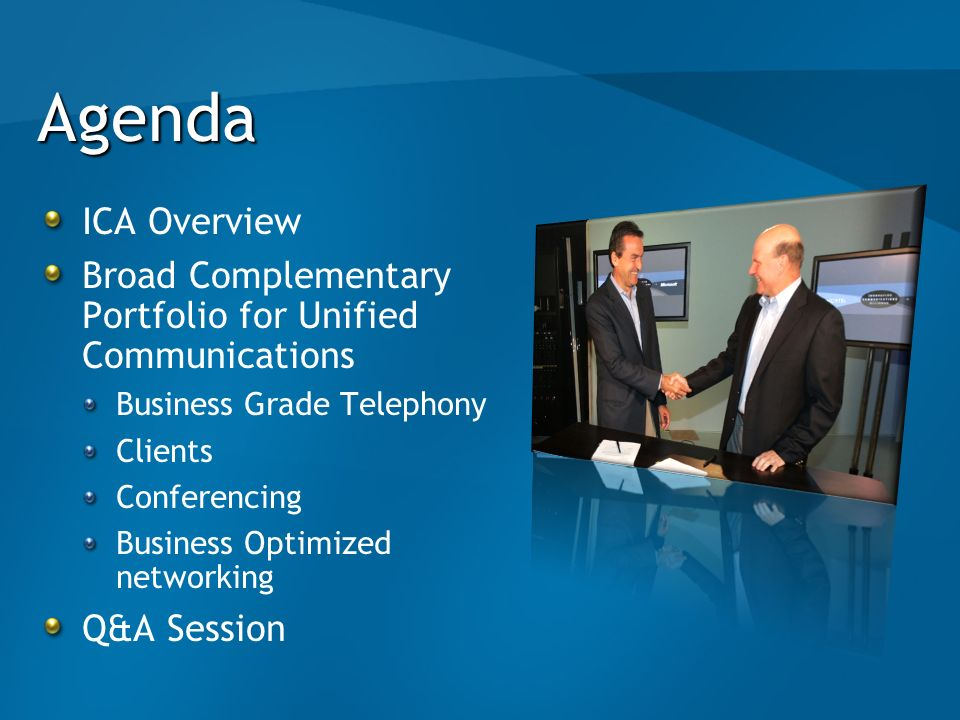 Agenda ICA Overview Broad Complementary Portfolio for Unified Communications Business Grade Telephony Clients Conferencing Business Optimized networki