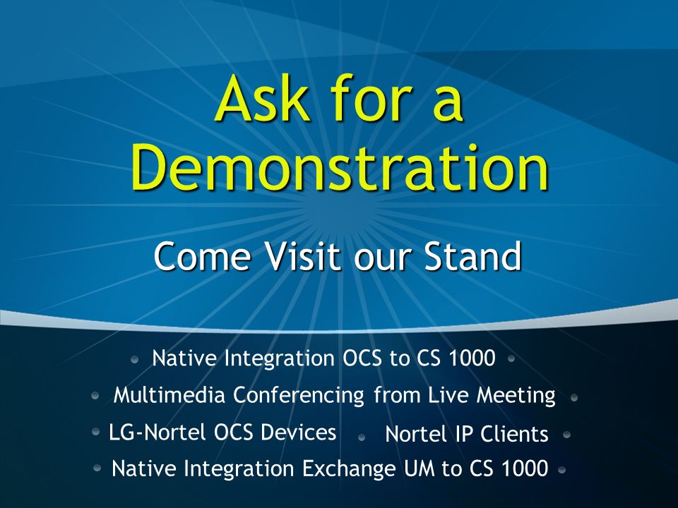 Come Visit our Stand LG-Nortel OCS Devices Native Integration OCS to CS 1000 Native Integration Exchange UM to CS 1000 Multimedia Conferencing from Li