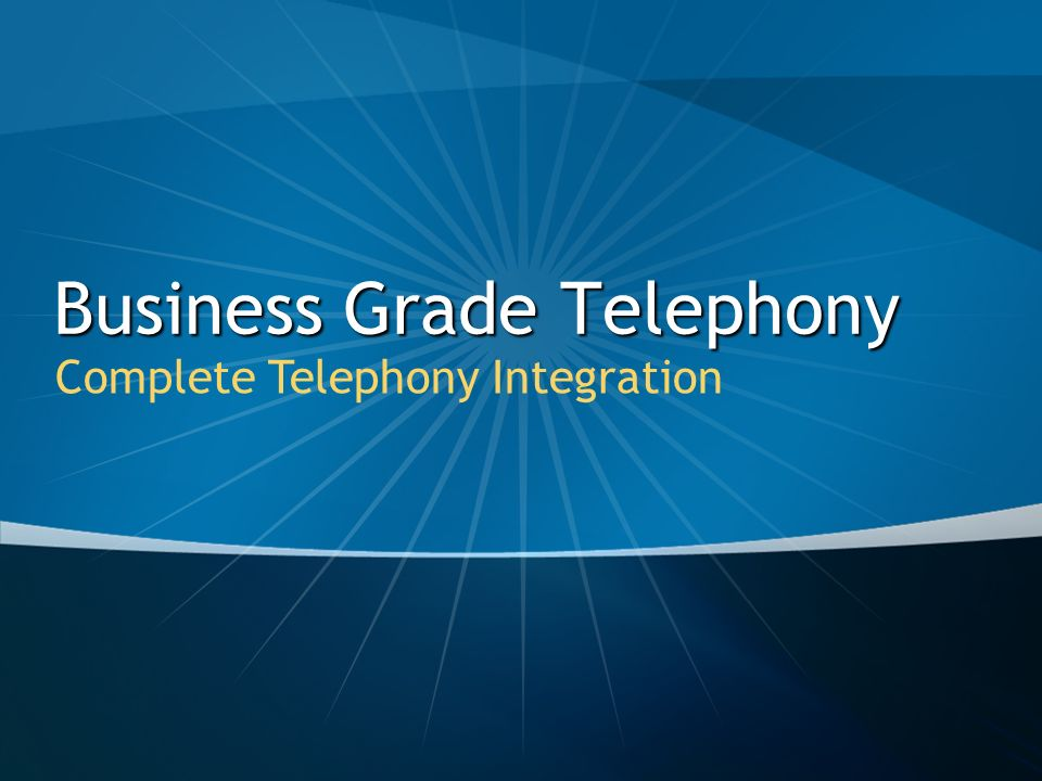 Business Grade Telephony Complete Telephony Integration