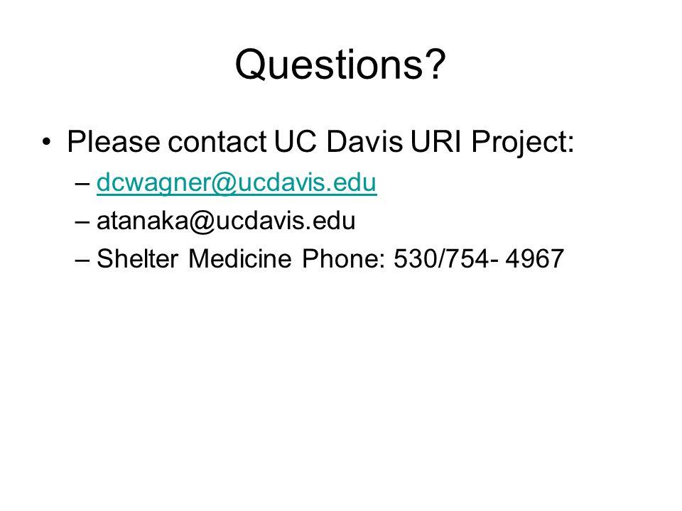 Questions? Please contact UC Davis URI Project: –dcwagner@ucdavis.edudcwagner@ucdavis.edu –atanaka@ucdavis.edu –Shelter Medicine Phone: 530/754- 4967