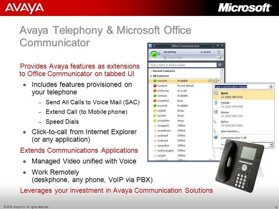 © 2008 Avaya Inc. All rights reserved. 16 Avaya Telephony & Microsoft Office Communicator Provides Avaya features as extensions to Office Communicator