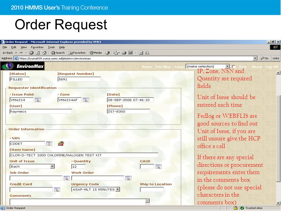 Order Request IP, Zone, NSN and Quantity are required fields Unit of Issue should be entered each time Fedlog or WEBFLIS are good sources to find out Unit of Issue, if you are still unsure give the HCP office a call If there are any special directions or procurement requirements enter them in the comments box (please do not use special characters in the comments box)