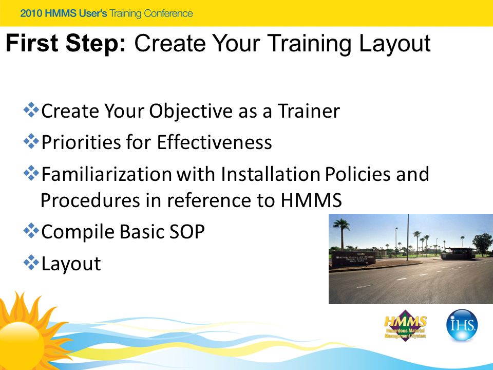 First Step: Create Your Training Layout Create Your Objective as a Trainer Priorities for Effectiveness Familiarization with Installation Policies and