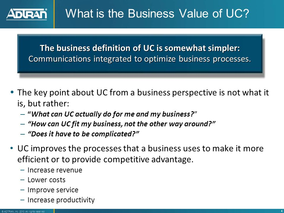 4 ® ADTRAN, Inc. 2010 All rights reserved What is the Business Value of UC? The key point about UC from a business perspective is not what it is, but