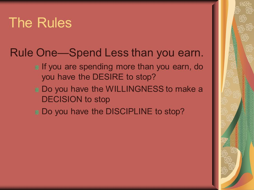 The Rules Rule OneSpend Less than you earn.