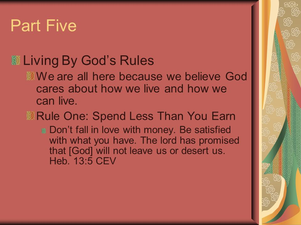 Part Five Living By Gods Rules We are all here because we believe God cares about how we live and how we can live.