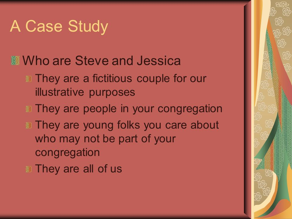 A Case Study Who are Steve and Jessica They are a fictitious couple for our illustrative purposes They are people in your congregation They are young folks you care about who may not be part of your congregation They are all of us