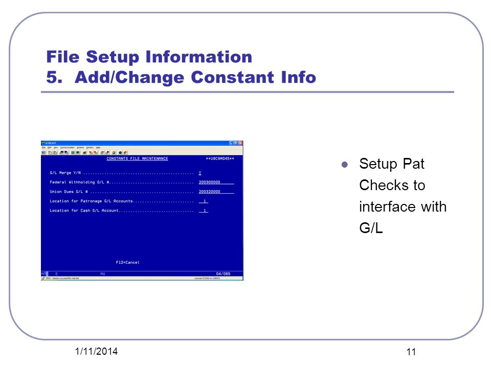 File Setup Information 5. Add/Change Constant Info Setup Pat Checks to interface with G/L 1/11/2014 11