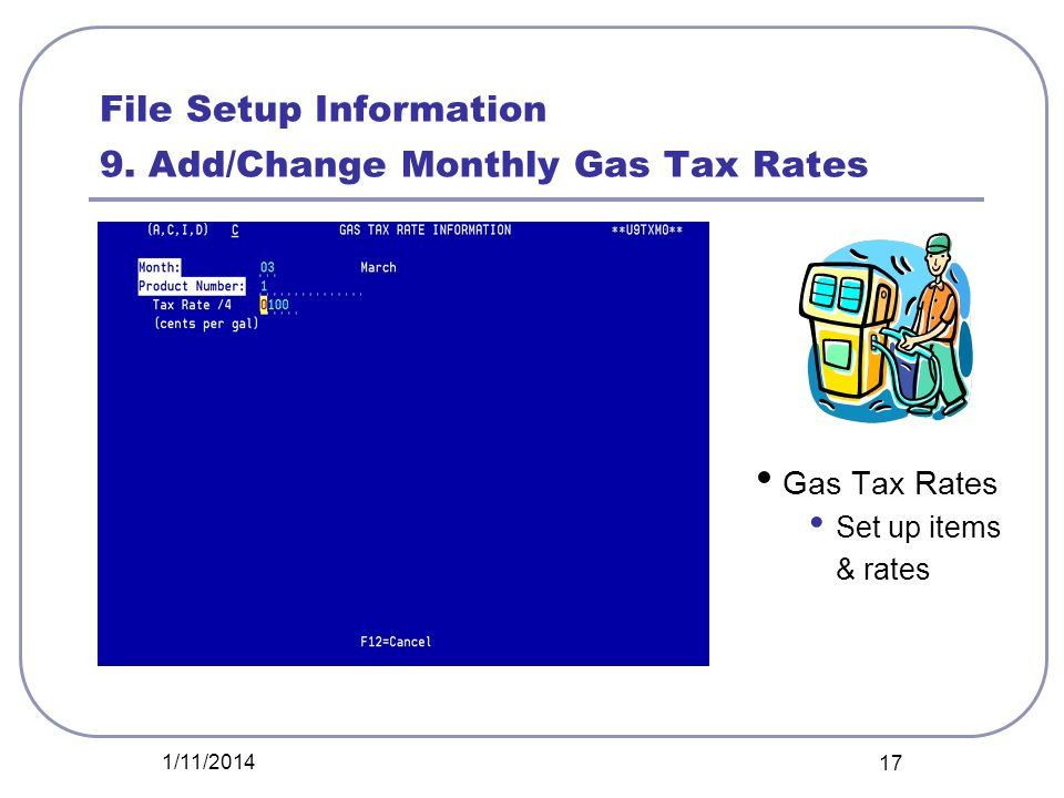 File Setup Information 9. Add/Change Monthly Gas Tax Rates Gas Tax Rates Set up items & rates 1/11/2014 17
