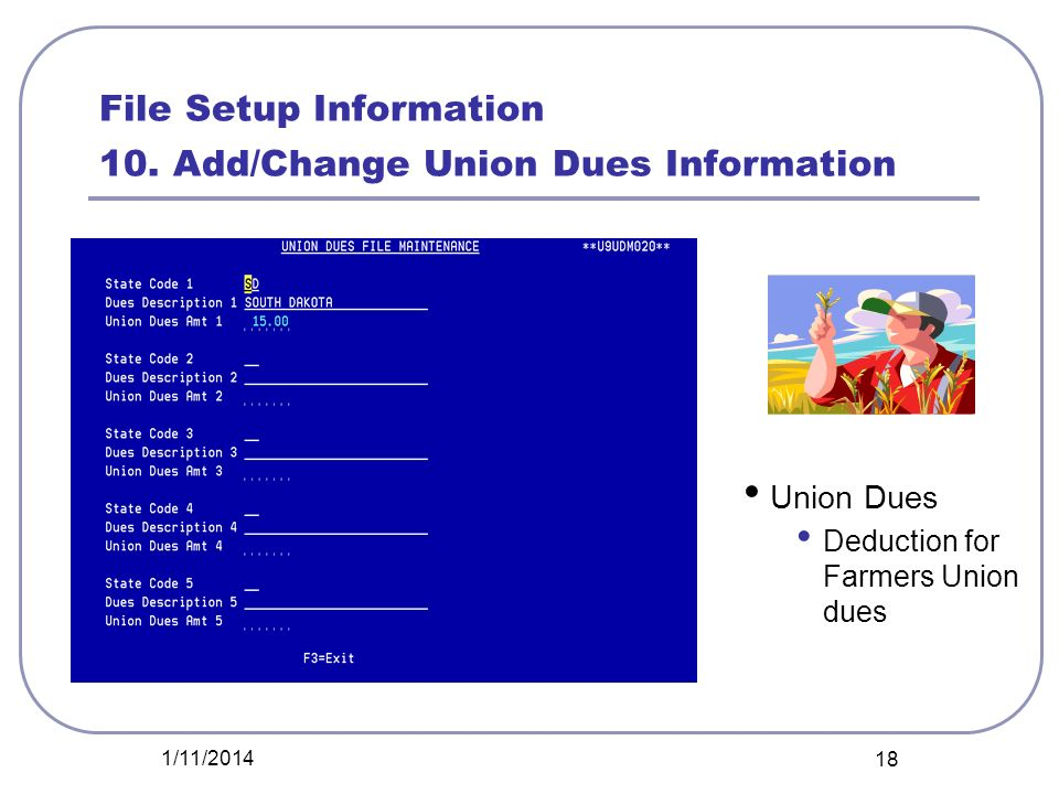 File Setup Information 10. Add/Change Union Dues Information Union Dues Deduction for Farmers Union dues 1/11/2014 18