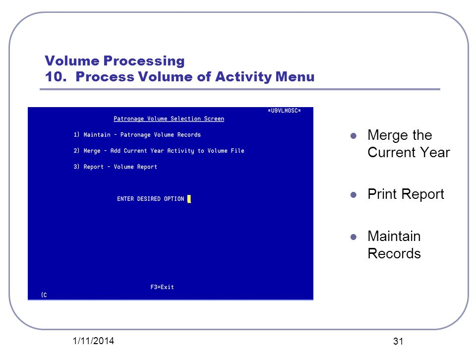 Volume Processing 10. Process Volume of Activity Menu 1/11/2014 31 Merge the Current Year Print Report Maintain Records