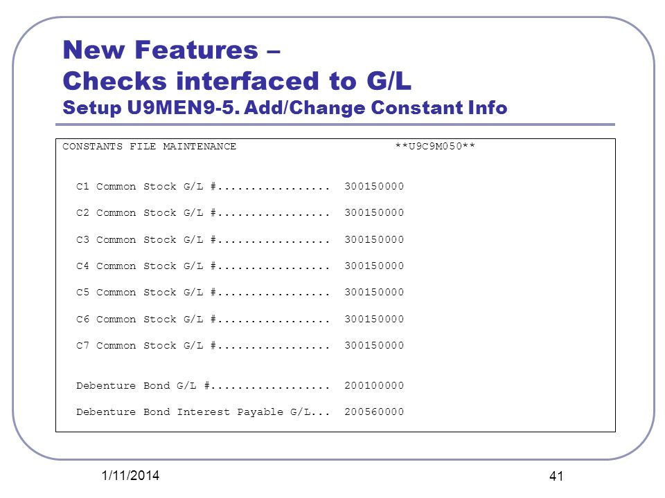 New Features – Checks interfaced to G/L Setup U9MEN9-5. Add/Change Constant Info CONSTANTS FILE MAINTENANCE **U9C9M050** C1 Common Stock G/L #........