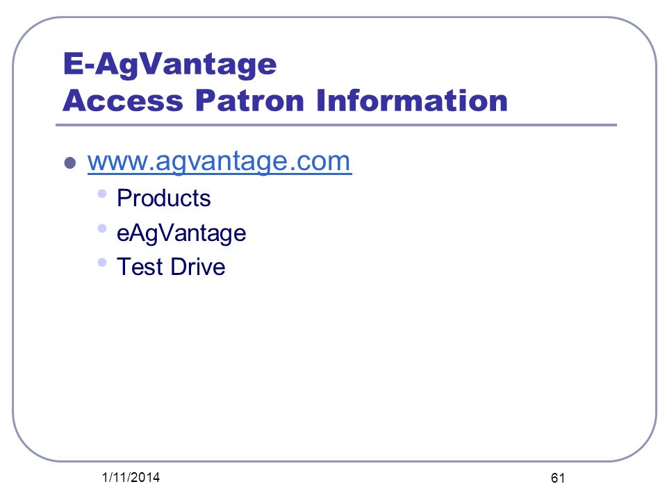 E-AgVantage Access Patron Information www.agvantage.com Products eAgVantage Test Drive 1/11/2014 61