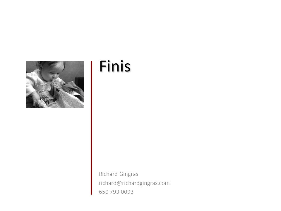 Finis Richard Gingras richard@richardgingras.com 650 793 0093