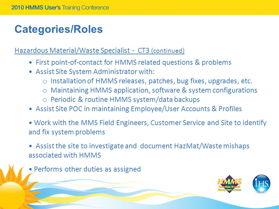 Categories/Roles Hazardous Material/Waste Specialist - CT3 (continued) First point-of-contact for HMMS related questions & problems Assist Site System