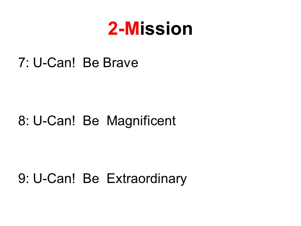 2-Mission 7: U-Can! Be Brave 8: U-Can! Be Magnificent 9: U-Can! Be Extraordinary