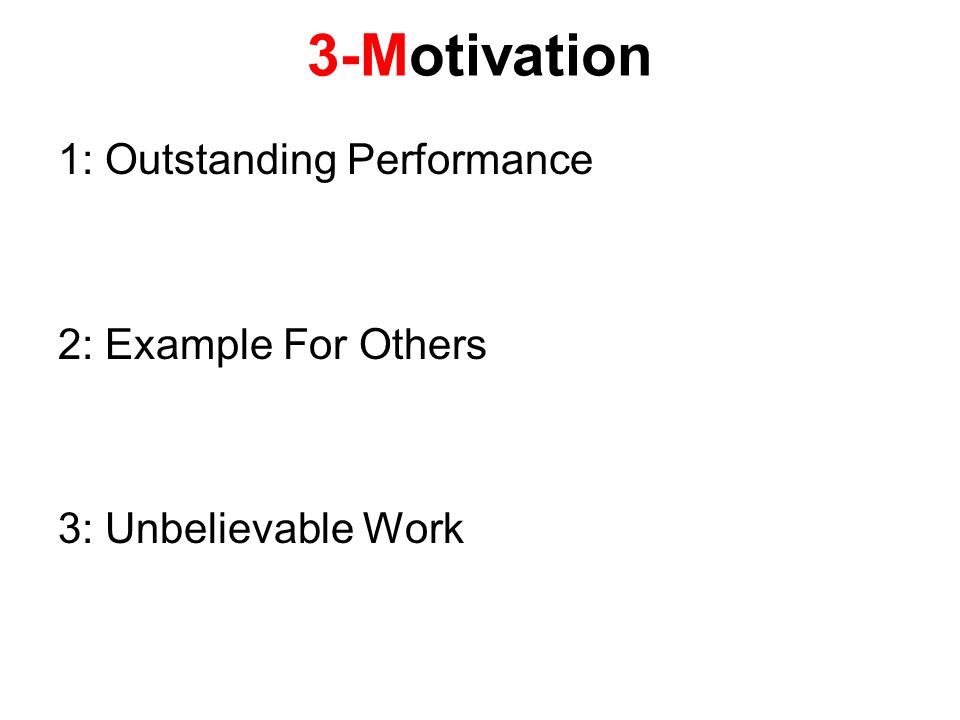 3-Motivation 1: Outstanding Performance 2: Example For Others 3: Unbelievable Work