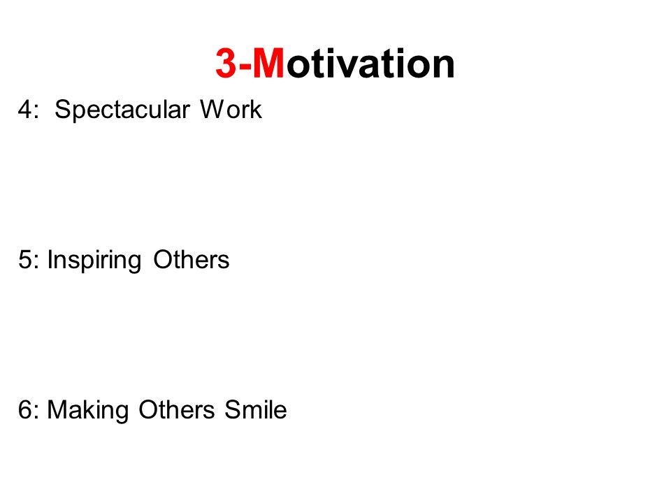 3-Motivation 4: Spectacular Work 5: Inspiring Others 6: Making Others Smile