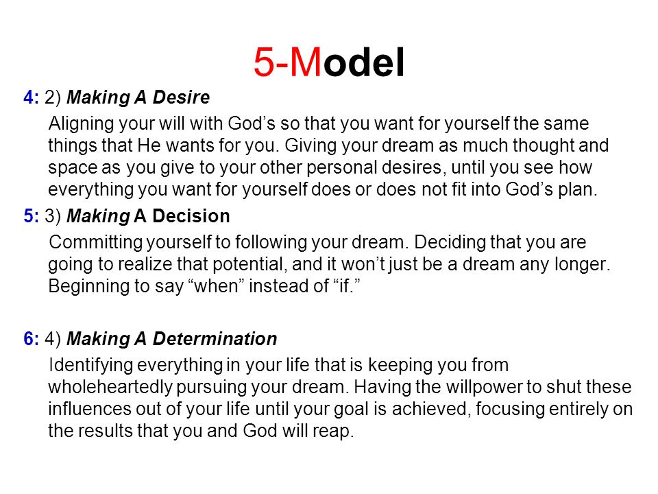 5-Model 4: 2) Making A Desire Aligning your will with Gods so that you want for yourself the same things that He wants for you. Giving your dream as m