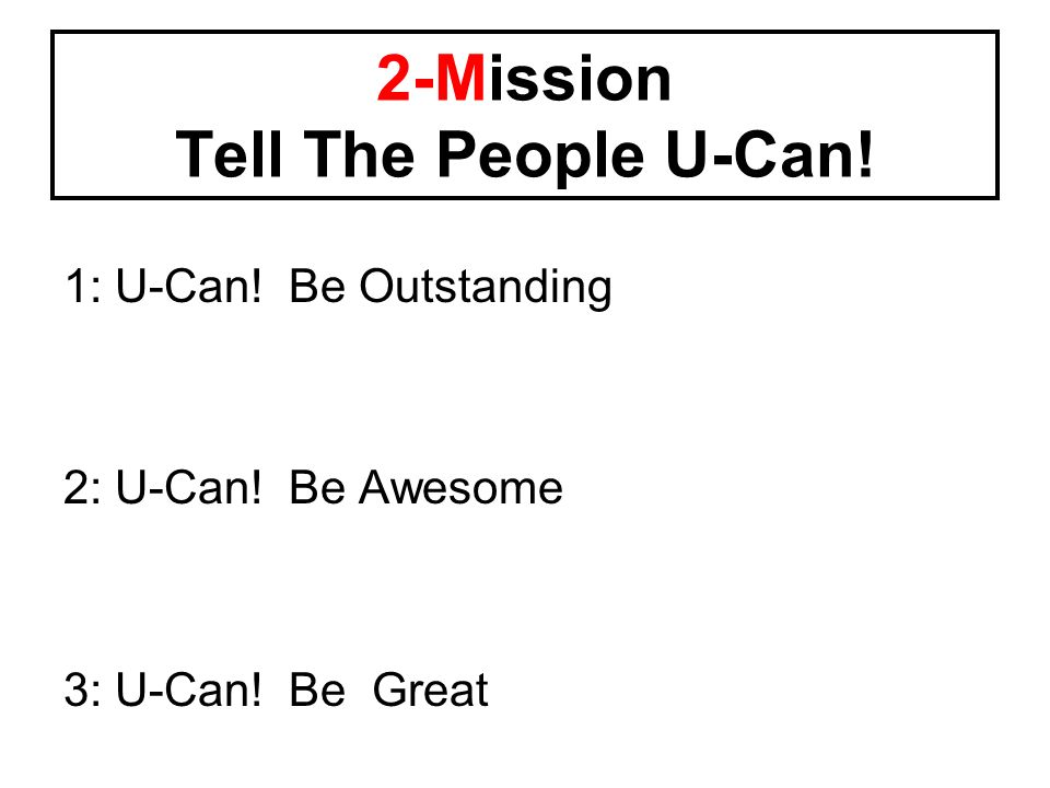 1: U-Can! Be Outstanding 2: U-Can! Be Awesome 3: U-Can! Be Great 2-Mission Tell The People U-Can!