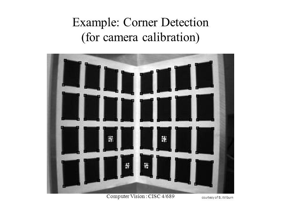 Computer Vision : CISC 4/689 Example: Corner Detection (for camera calibration) courtesy of B. Wilburn