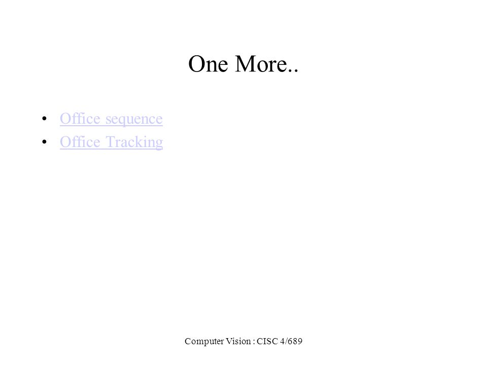 Computer Vision : CISC 4/689 One More.. Office sequence Office Tracking