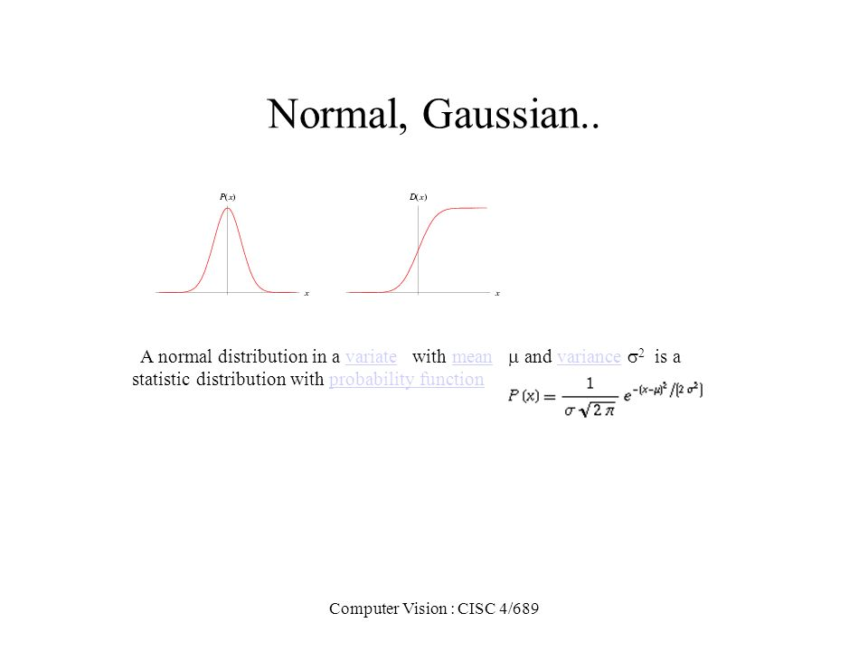 Computer Vision : CISC 4/689 Normal, Gaussian.. A normal distribution in a variate with mean and variance 2 is avariatemeanvariance statistic distribu