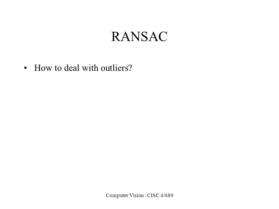 Computer Vision : CISC 4/689 RANSAC How to deal with outliers?