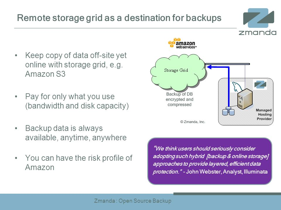 Zmanda : Open Source Backup Remote storage grid as a destination for backups Keep copy of data off-site yet online with storage grid, e.g. Amazon S3 P