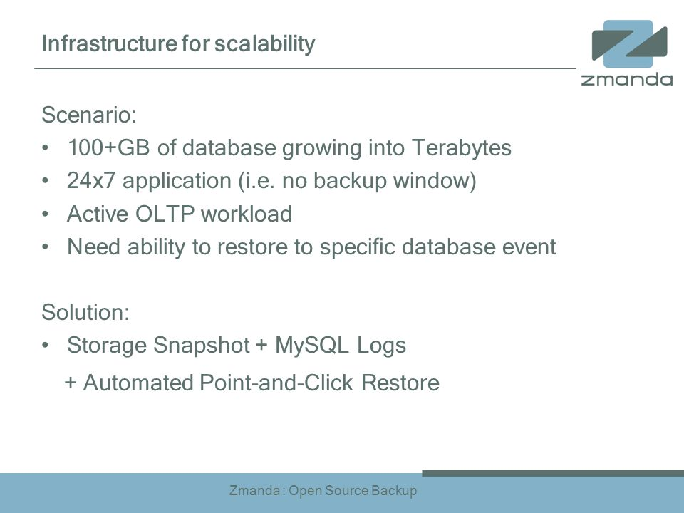 Zmanda : Open Source Backup Infrastructure for scalability Scenario: 100+GB of database growing into Terabytes 24x7 application (i.e.