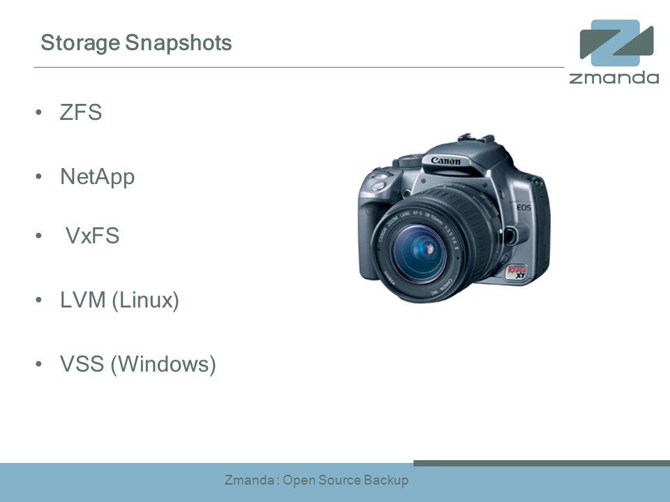 Zmanda : Open Source Backup Storage Snapshots ZFS NetApp VxFS LVM (Linux) VSS (Windows)
