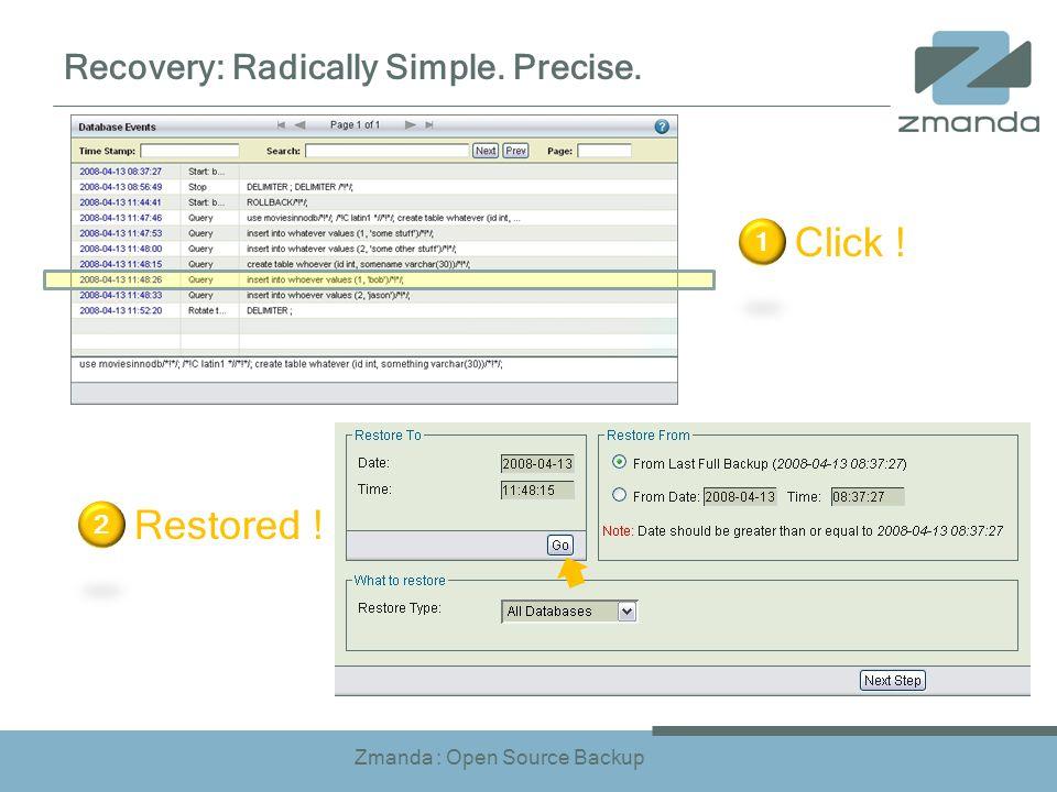 Zmanda : Open Source Backup Recovery: Radically Simple. Precise. Click ! 1 Restored ! 2