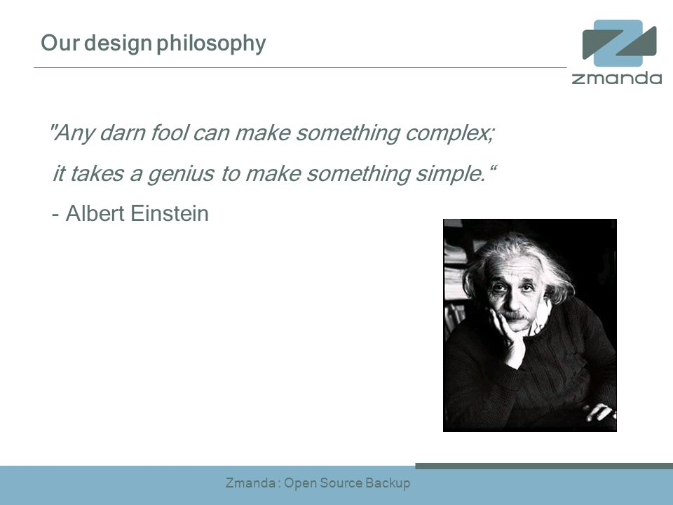 Zmanda : Open Source Backup Any darn fool can make something complex; it takes a genius to make something simple.