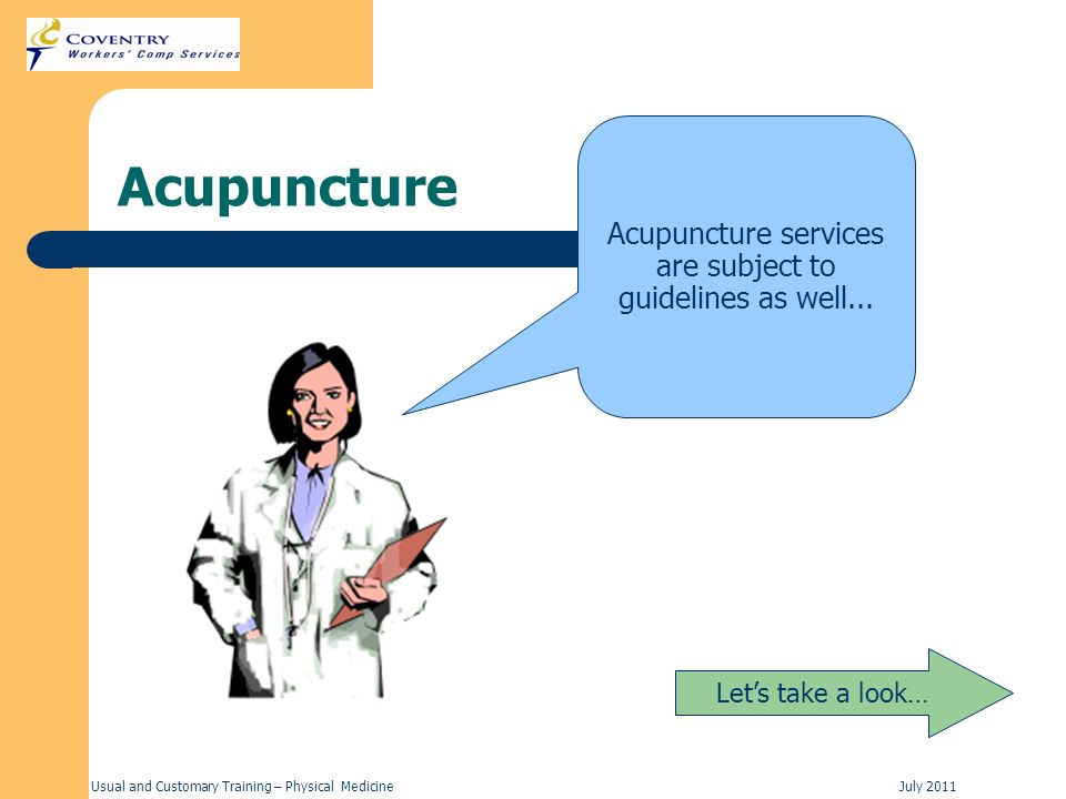 Usual and Customary Training – Physical MedicineJuly 2011 Acupuncture Lets take a look… Acupuncture services are subject to guidelines as well...
