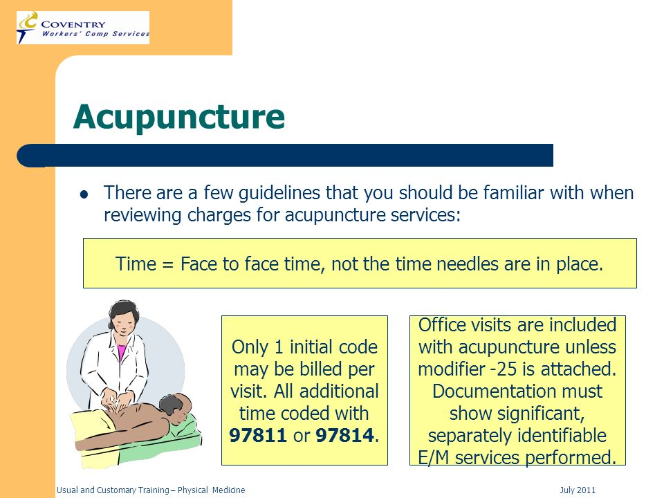 Usual and Customary Training – Physical MedicineJuly 2011 Acupuncture There are a few guidelines that you should be familiar with when reviewing charg