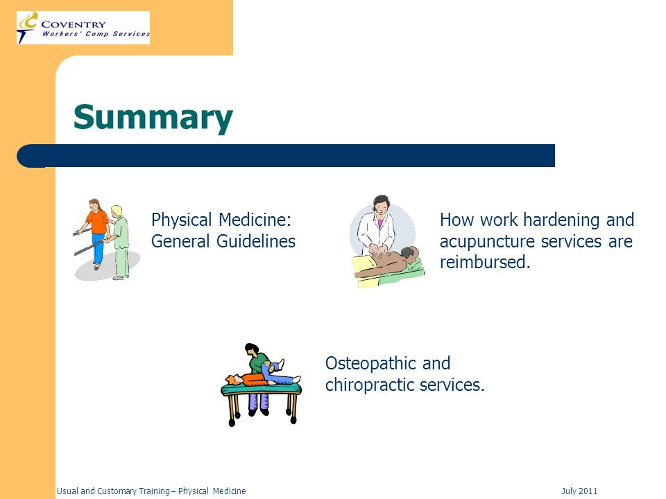 Usual and Customary Training – Physical MedicineJuly 2011 Summary How work hardening and acupuncture services are reimbursed. Physical Medicine: Gener