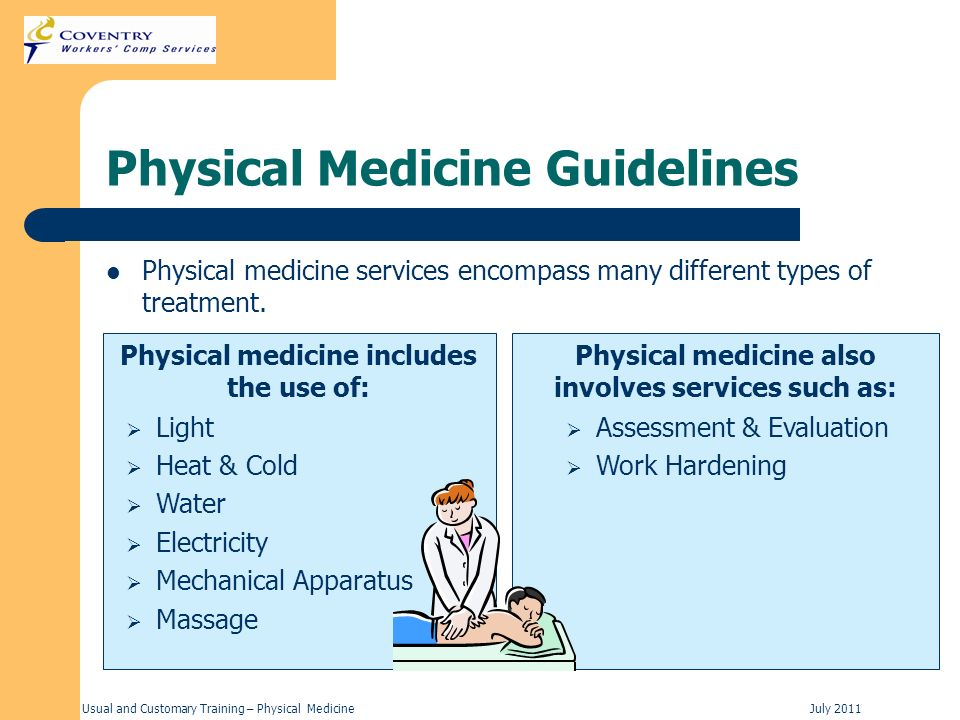 Usual and Customary Training – Physical MedicineJuly 2011 Physical medicine also involves services such as: Physical Medicine Guidelines Physical medi