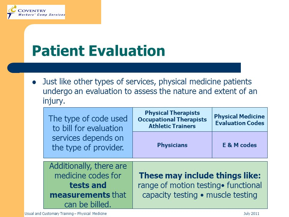 Usual and Customary Training – Physical MedicineJuly 2011 Patient Evaluation Just like other types of services, physical medicine patients undergo an