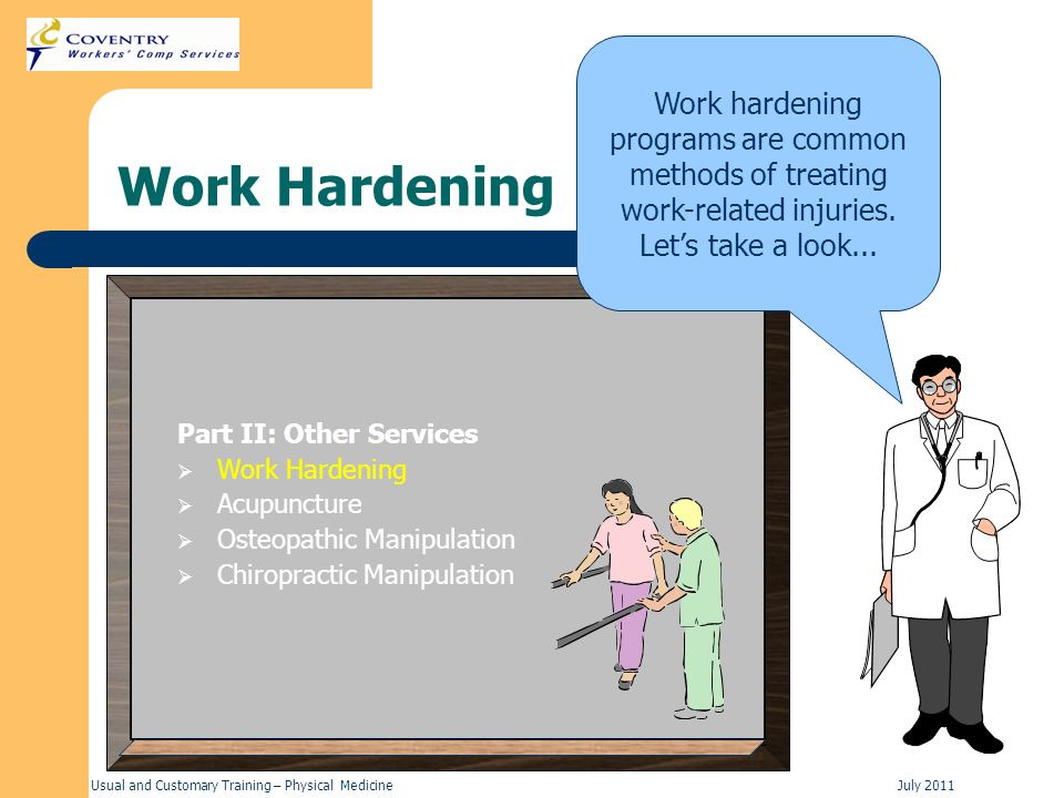 Usual and Customary Training – Physical MedicineJuly 2011 Work Hardening Part II: Other Services Work Hardening Acupuncture Osteopathic Manipulation C